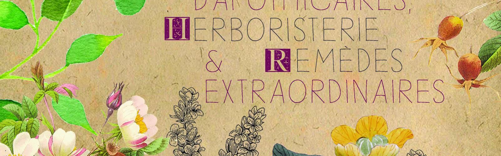 Exposition 'Plantes d'apothicaires, herboristerie & remèdes extraordinaires'